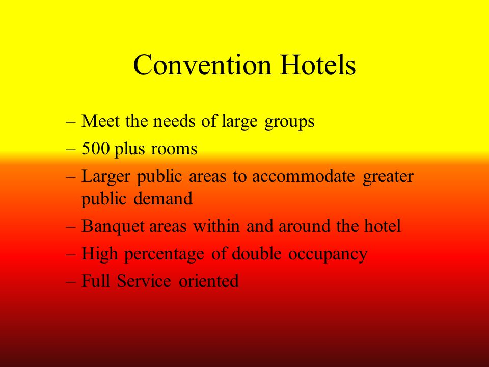 Convention Hotels Meet the needs of large groups 500 plus rooms