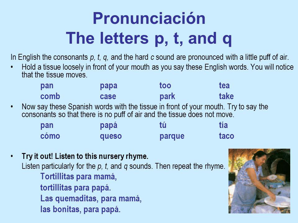Pronunciación The letters p, t, and q