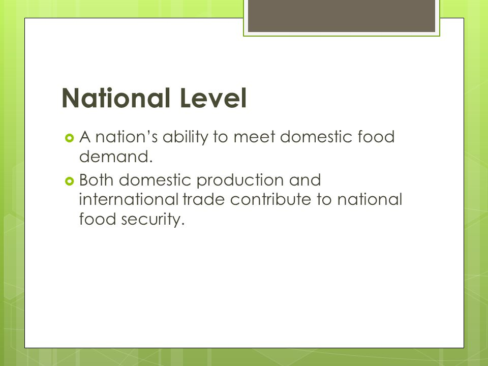 National Level A nation's ability to meet domestic food demand.