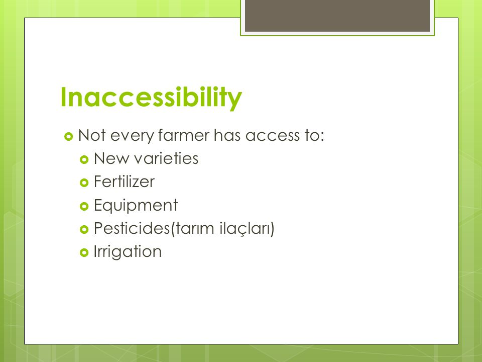Inaccessibility Not every farmer has access to: New varieties