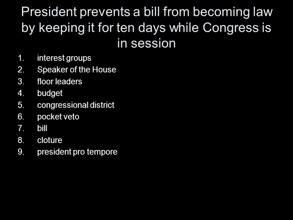 President prevents a bill from becoming law by keeping it for ten days while Congress is in session