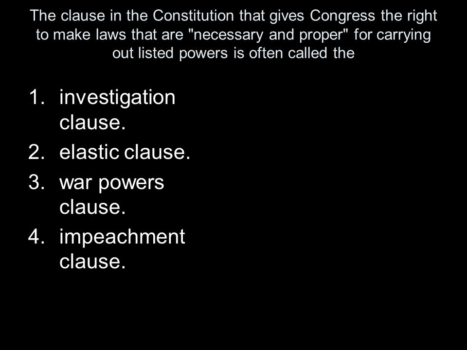 investigation clause. elastic clause. war powers clause.