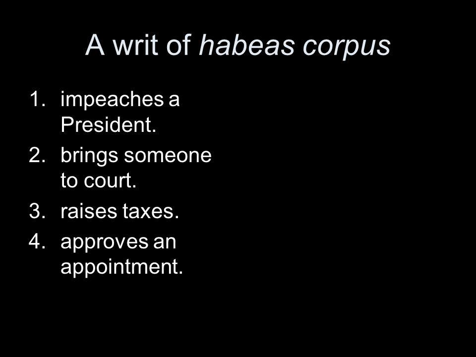 A writ of habeas corpus impeaches a President.