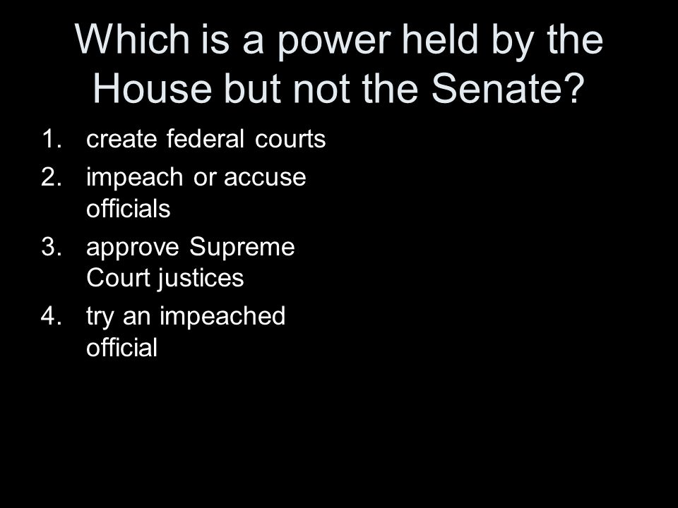 Which is a power held by the House but not the Senate