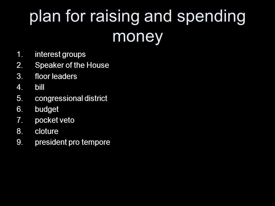 plan for raising and spending money