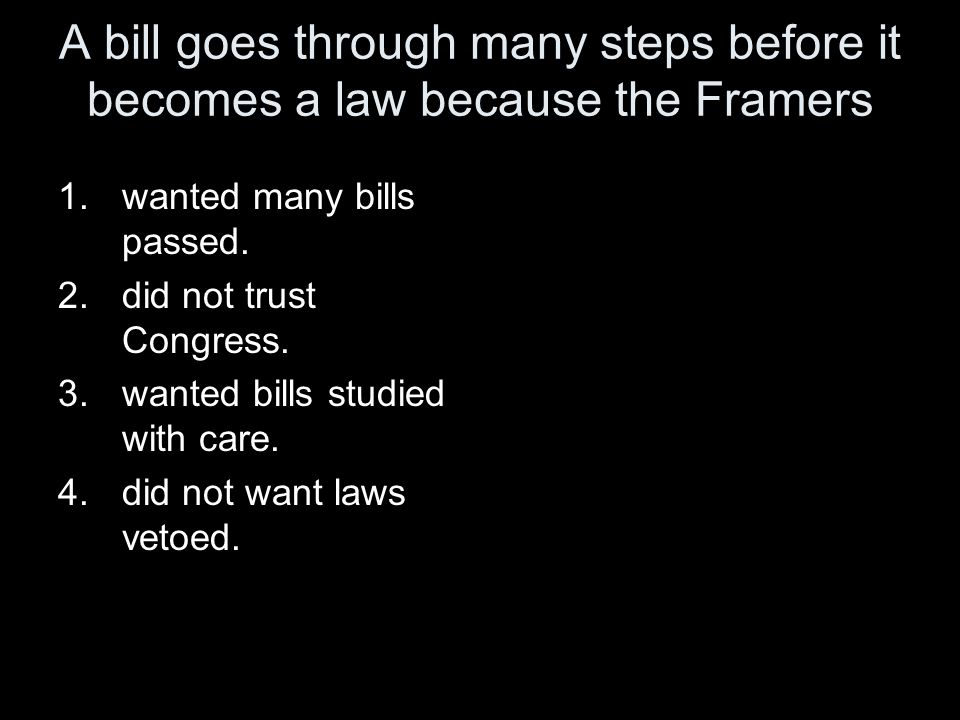 A bill goes through many steps before it becomes a law because the Framers