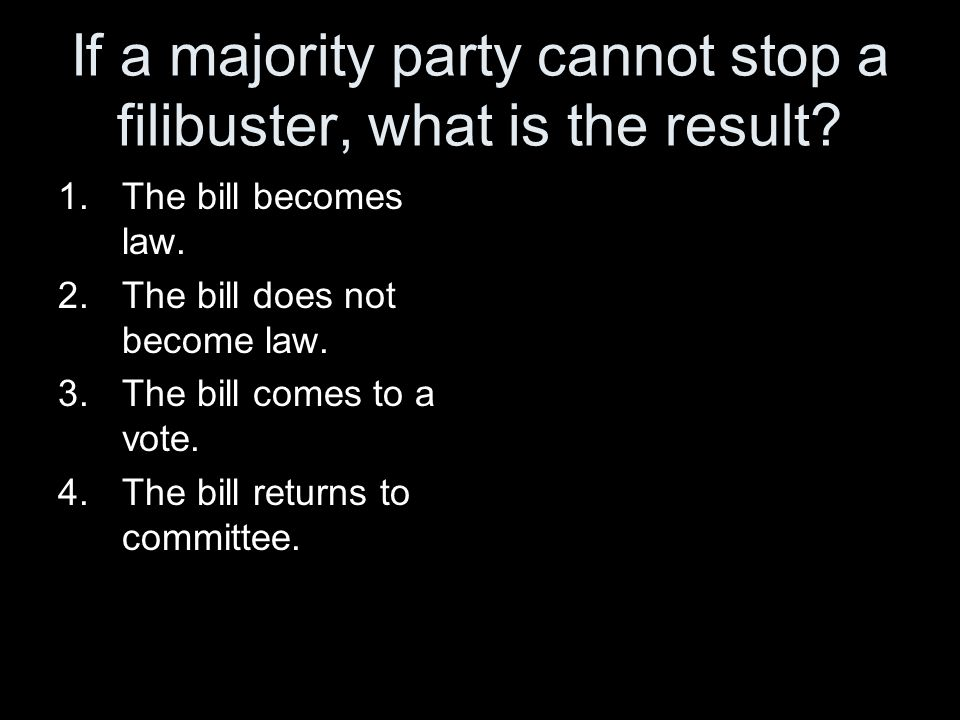 If a majority party cannot stop a filibuster, what is the result