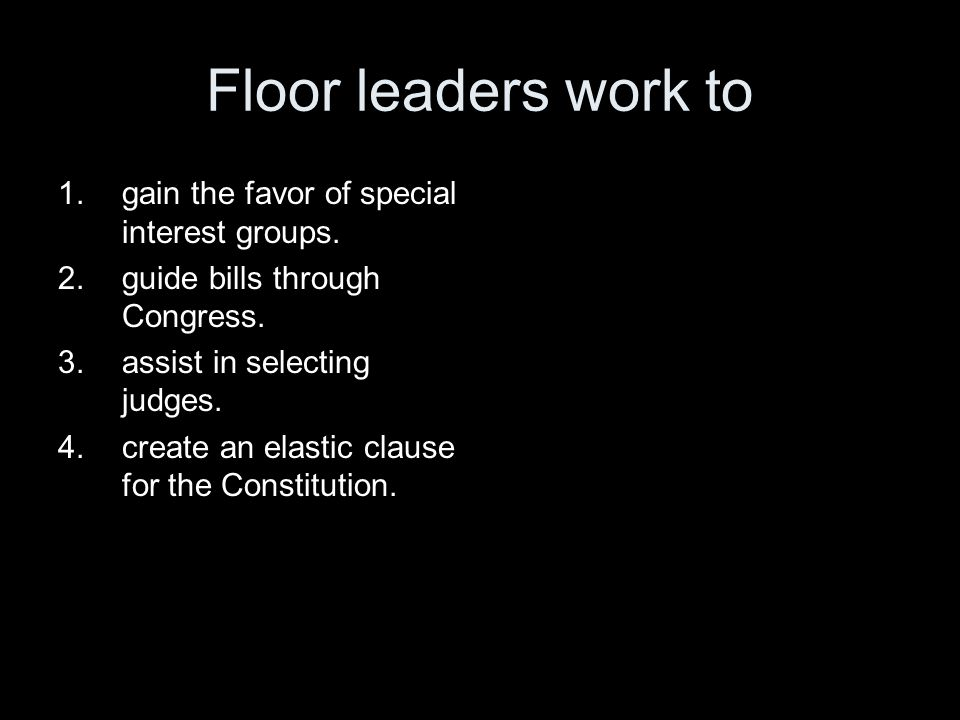Floor leaders work to gain the favor of special interest groups.