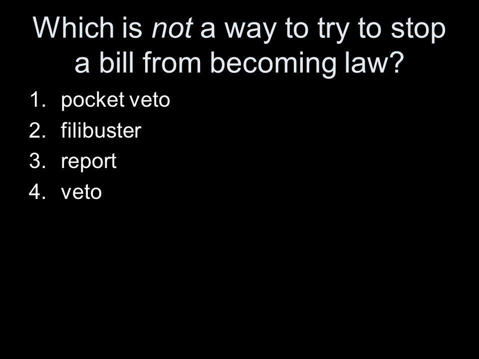 Which is not a way to try to stop a bill from becoming law