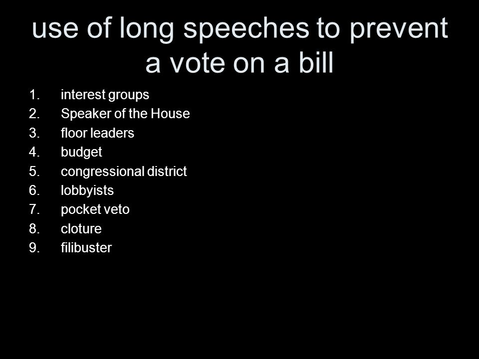 use of long speeches to prevent a vote on a bill