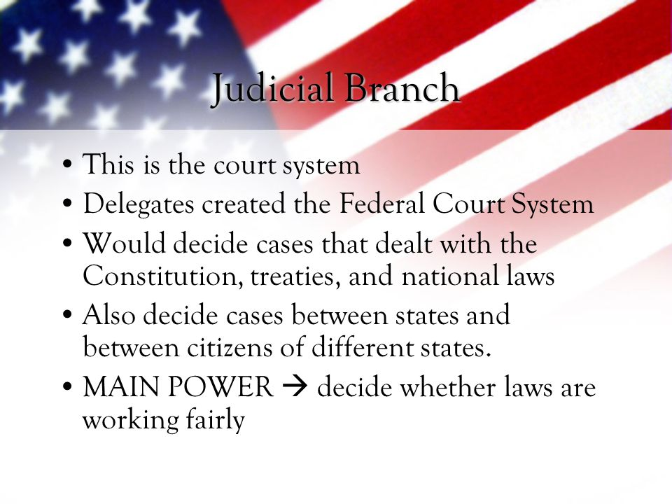 Judicial Branch This is the court system