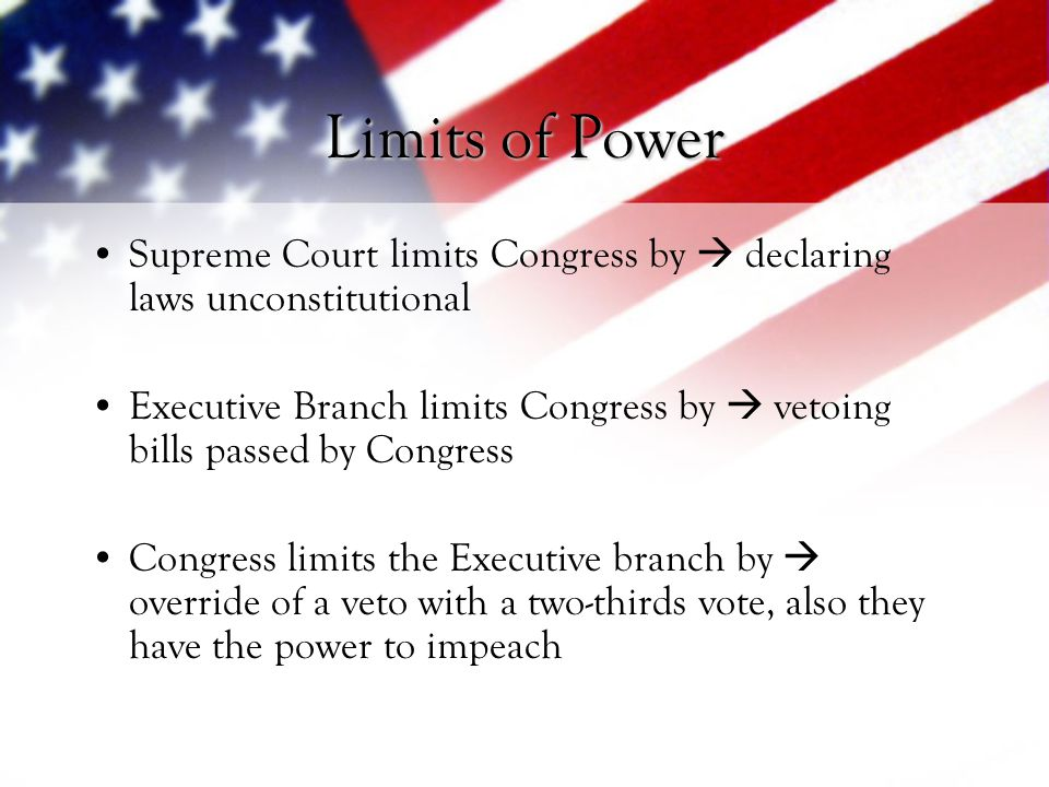 Limits of Power Supreme Court limits Congress by  declaring laws unconstitutional.