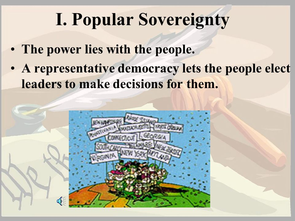 I. Popular Sovereignty The power lies with the people.