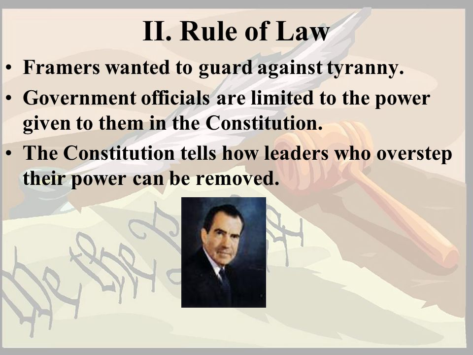II. Rule of Law Framers wanted to guard against tyranny.