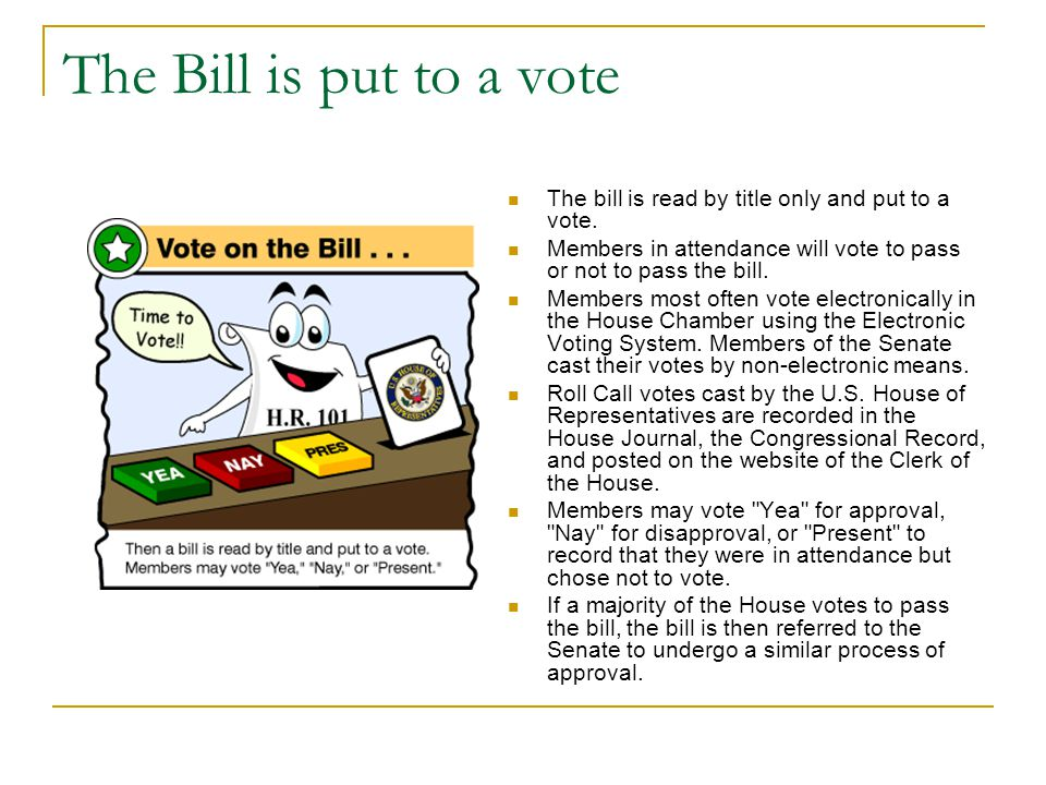 The Bill is put to a vote The bill is read by title only and put to a vote. Members in attendance will vote to pass or not to pass the bill.