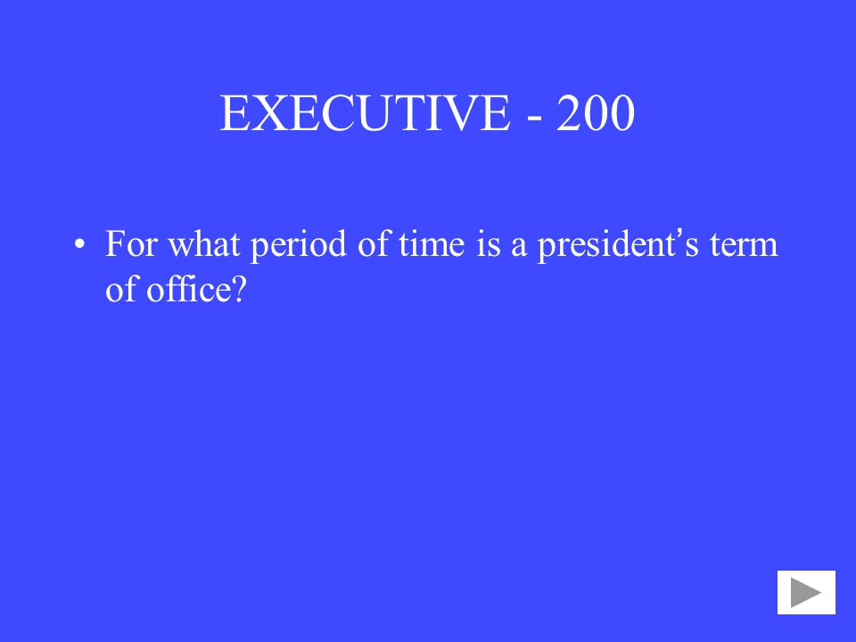 EXECUTIVE For what period of time is a president's term of office
