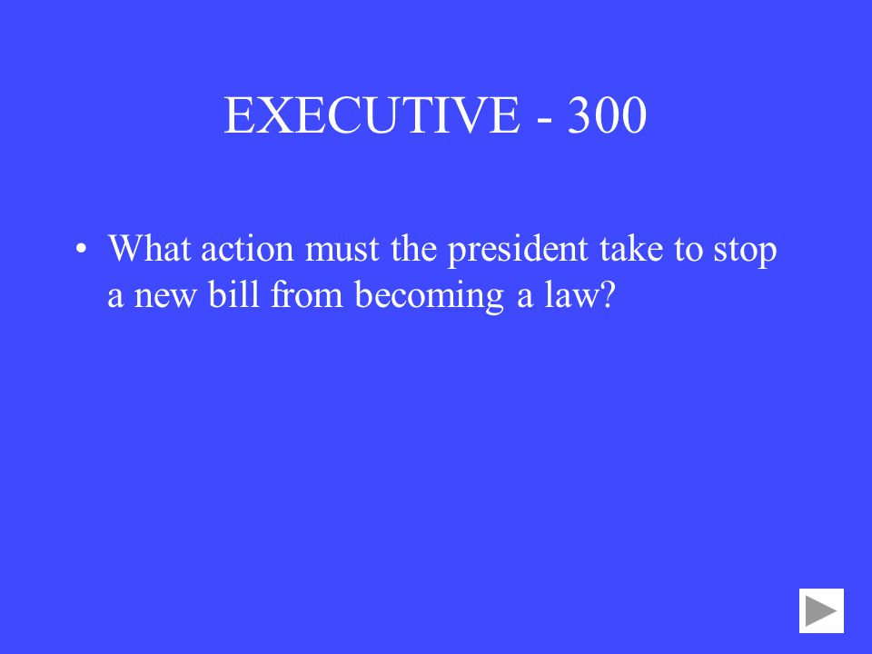 EXECUTIVE What action must the president take to stop a new bill from becoming a law