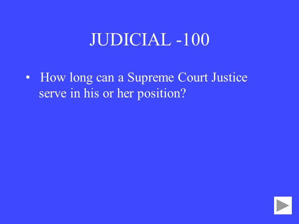 JUDICIAL -100 How long can a Supreme Court Justice
