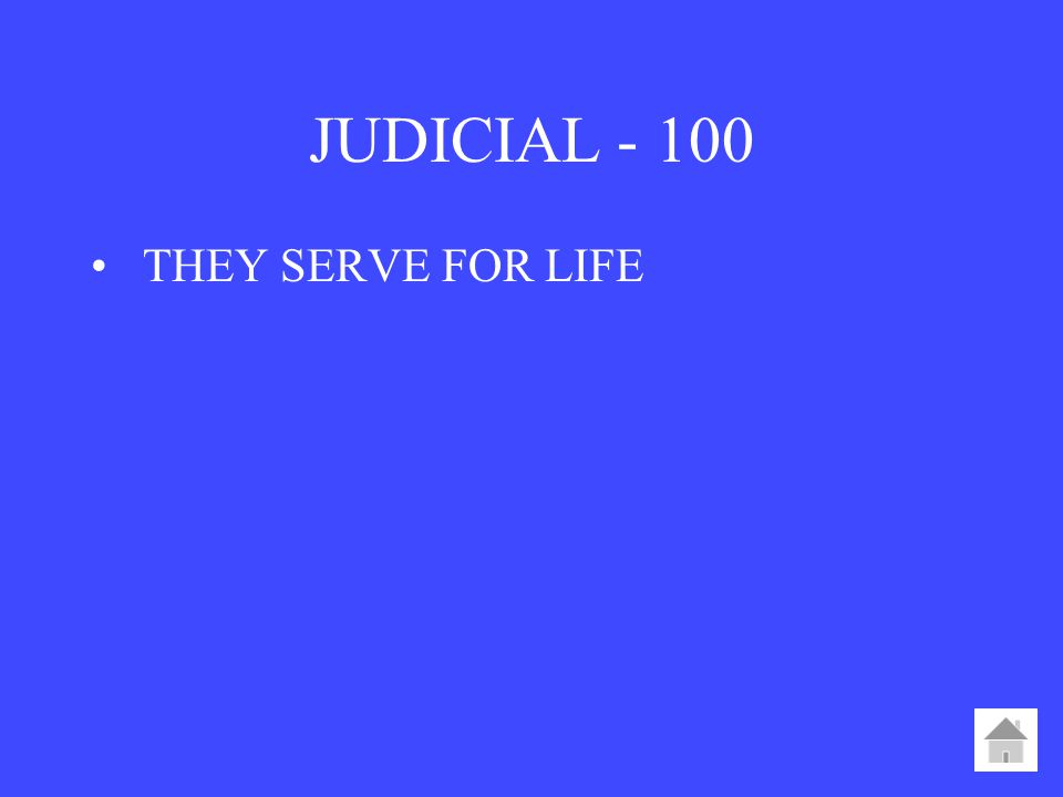 JUDICIAL THEY SERVE FOR LIFE