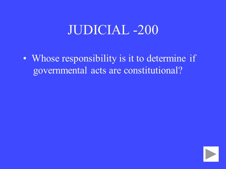 JUDICIAL -200 Whose responsibility is it to determine if