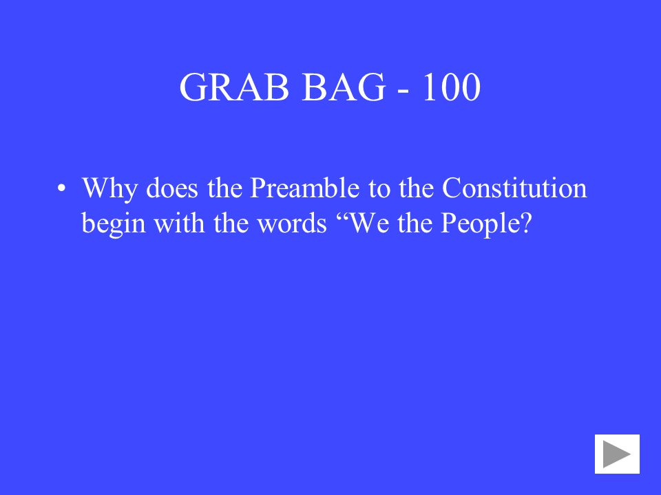GRAB BAG Why does the Preamble to the Constitution begin with the words We the People