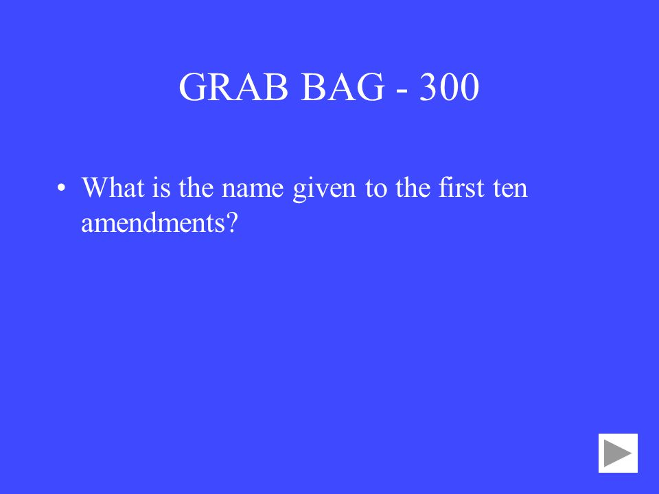 GRAB BAG What is the name given to the first ten amendments