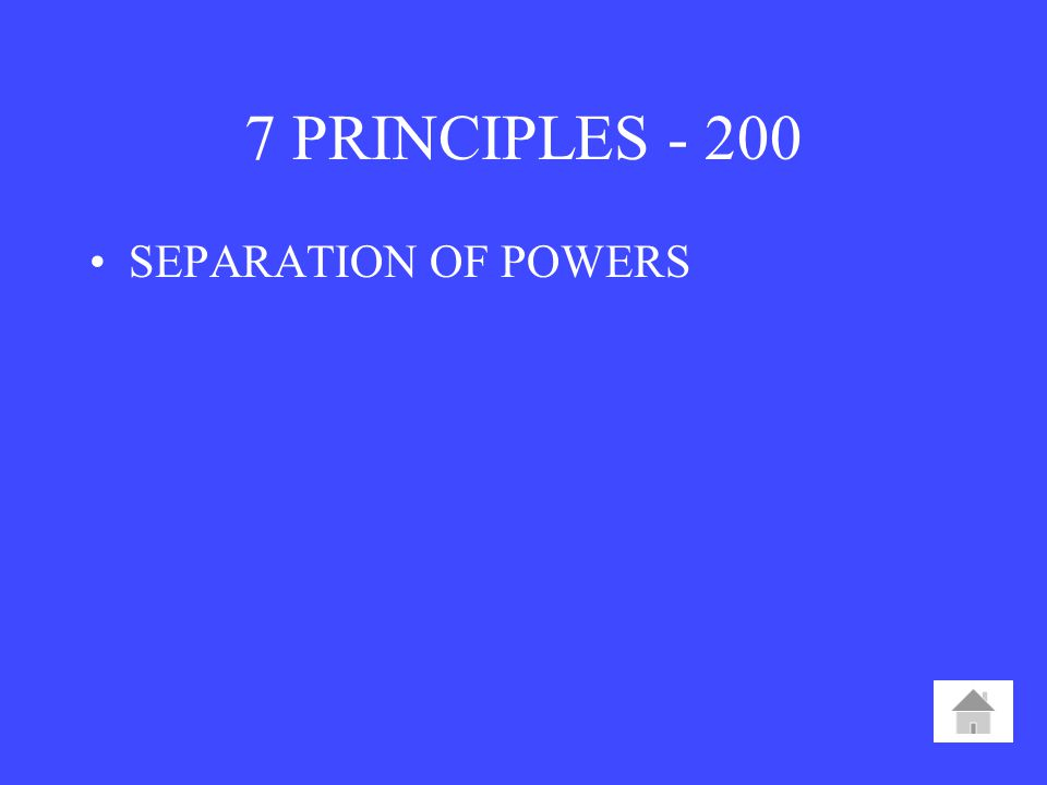 7 PRINCIPLES SEPARATION OF POWERS