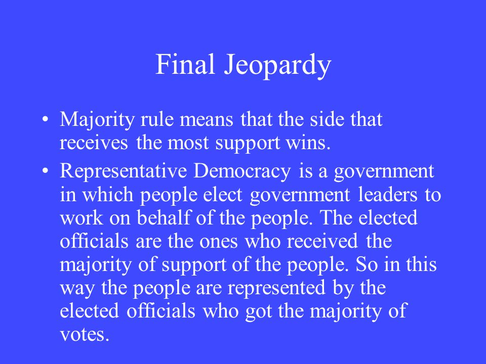 Final Jeopardy Majority rule means that the side that receives the most support wins.