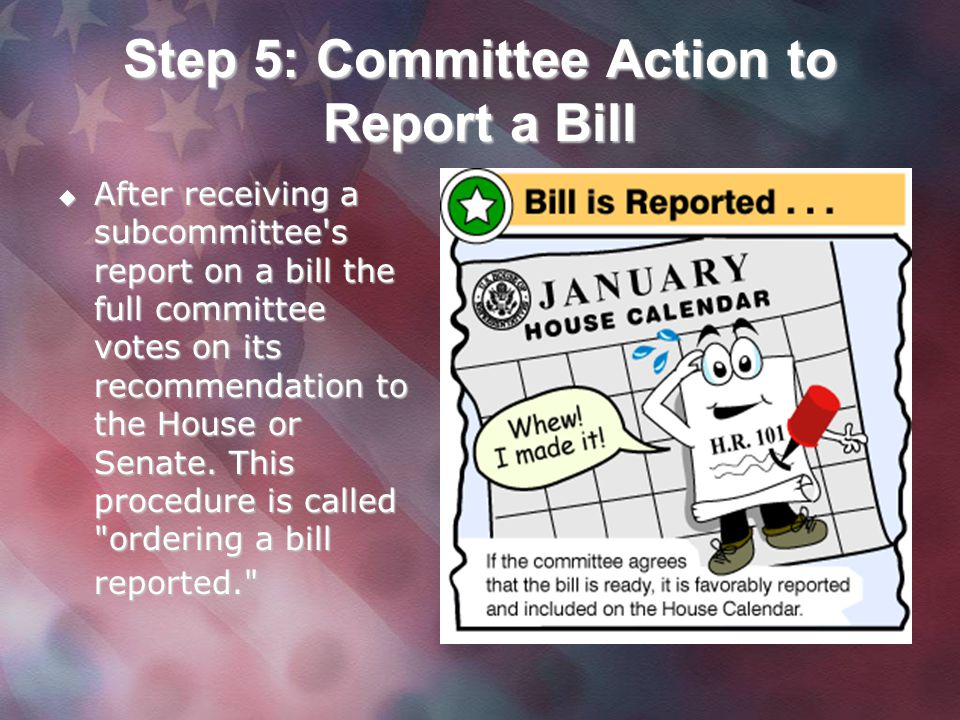 Step 5: Committee Action to Report a Bill