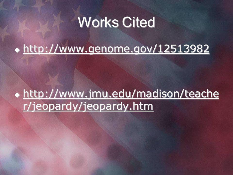 Works Cited http://www.genome.gov/12513982