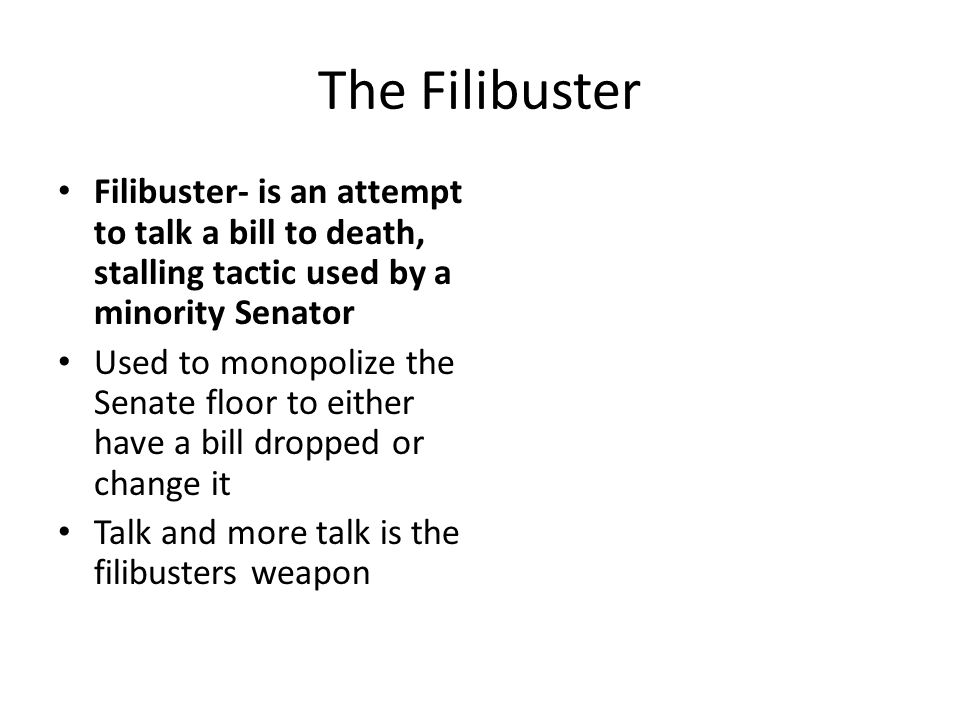The Filibuster Filibuster  Is An Attempt To Talk A Bill To Death, Stalling  Tactic