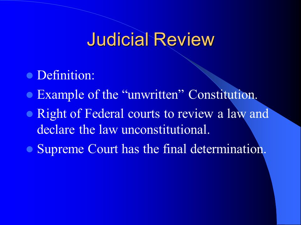Judicial Review Definition: Example of the unwritten Constitution.