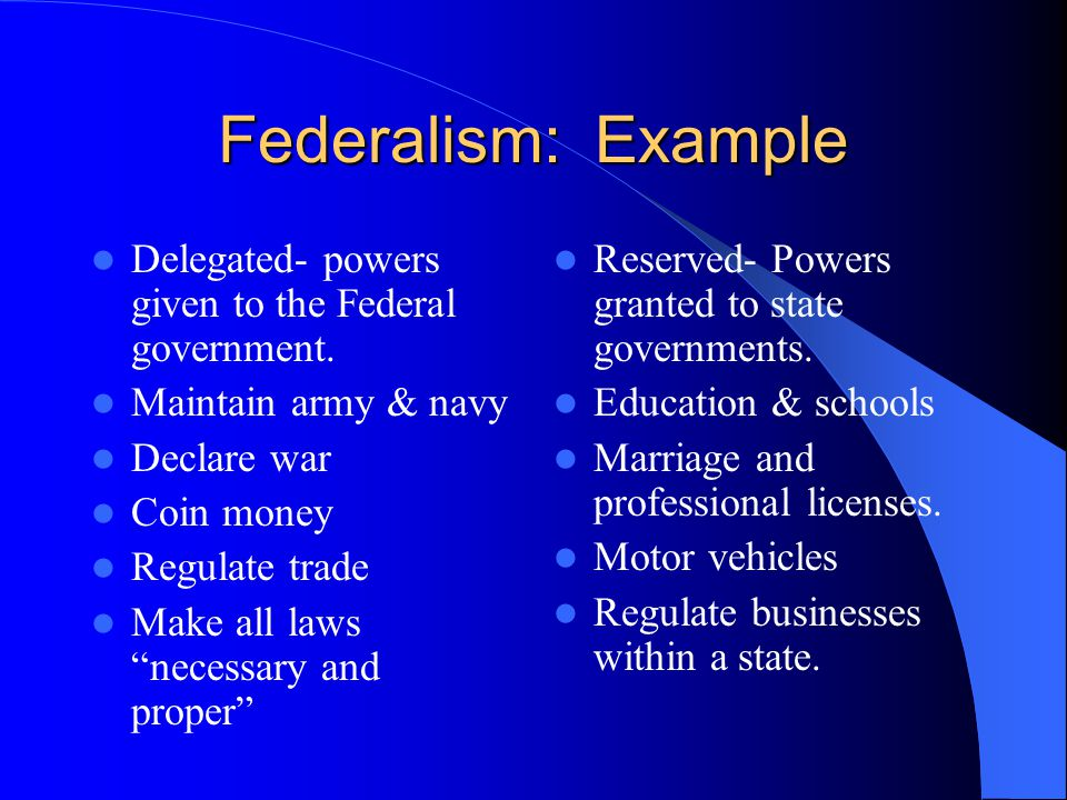 Federalism: Example Delegated- powers given to the Federal government.