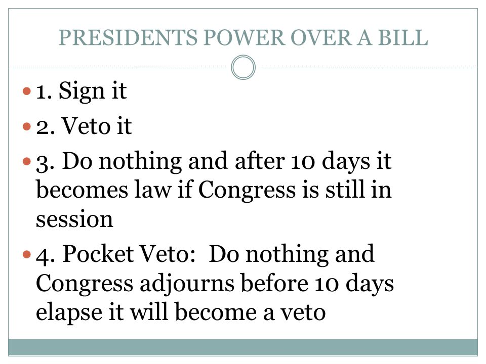PRESIDENTS POWER OVER A BILL