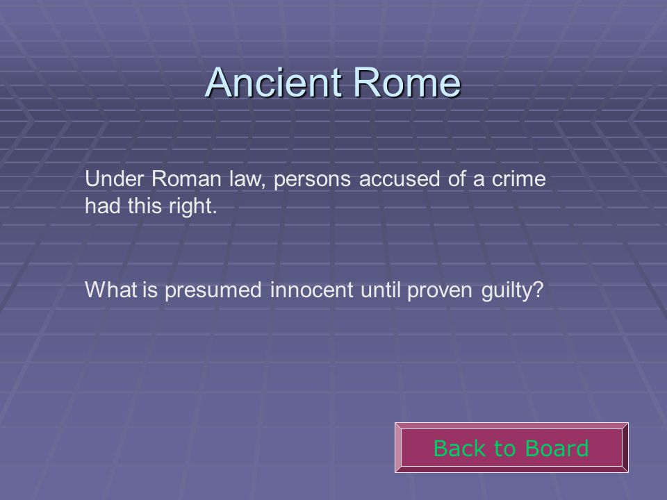 Ancient Rome Under Roman Law, Persons Accused Of A Crime Had This Right.  What  What Is Presumed