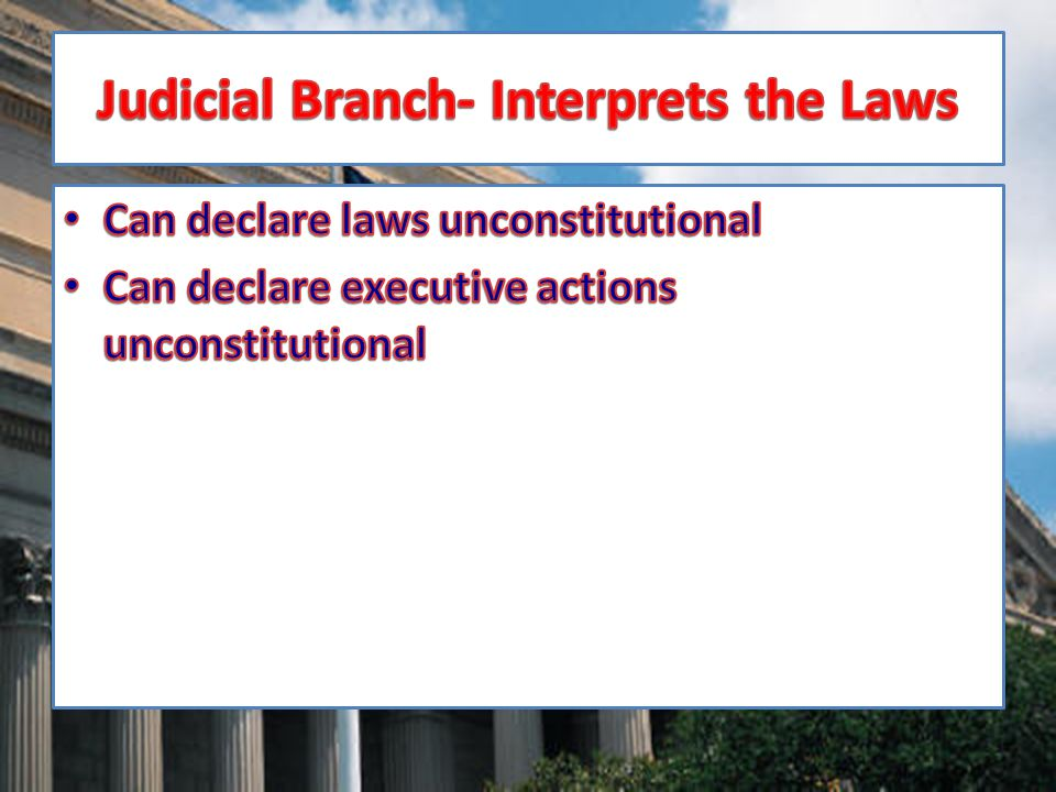 Judicial Branch- Interprets the Laws
