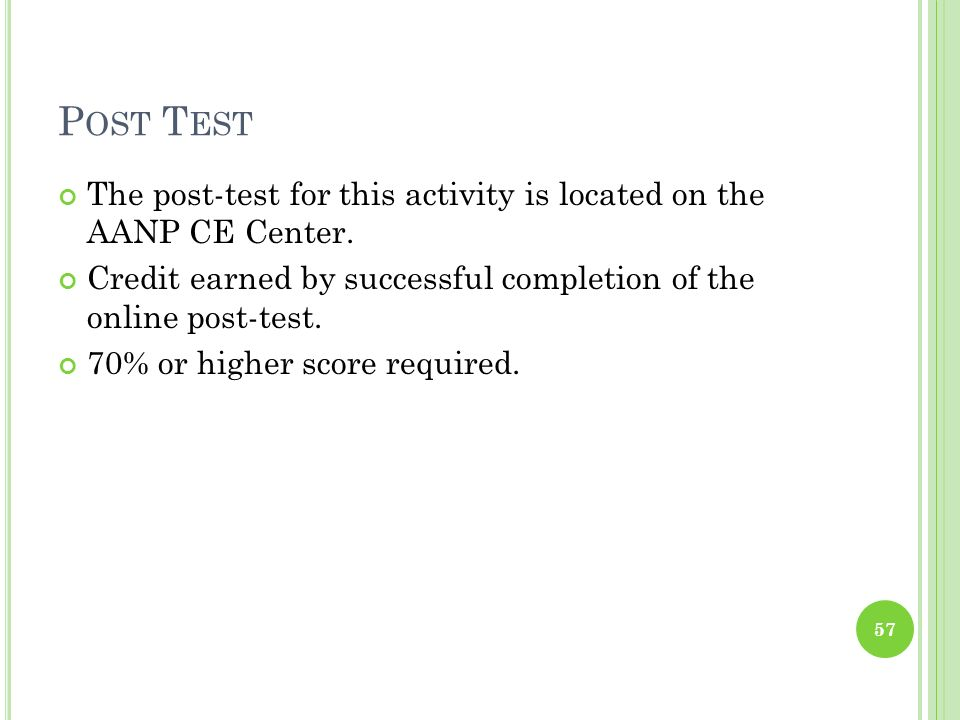 Post Test The post-test for this activity is located on the AANP CE Center. Credit earned by successful completion of the online post-test.