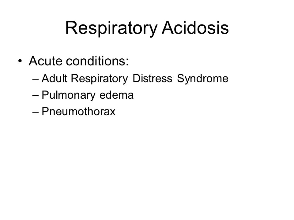 Respiratory Acidosis Acute conditions: