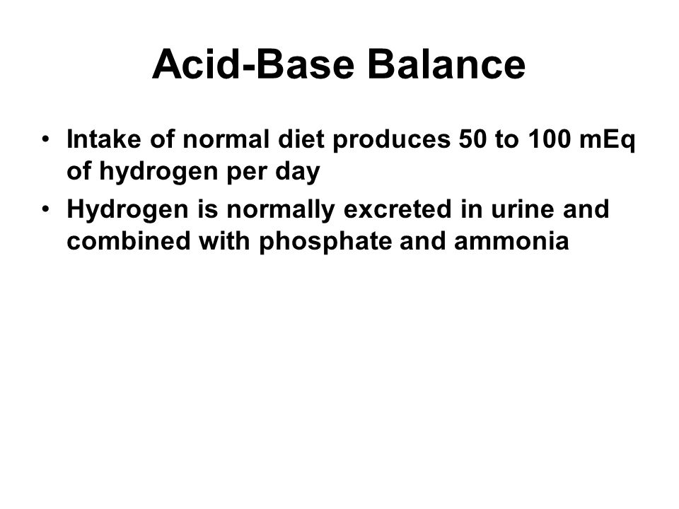 Acid-Base Balance Intake of normal diet produces 50 to 100 mEq of hydrogen per day.