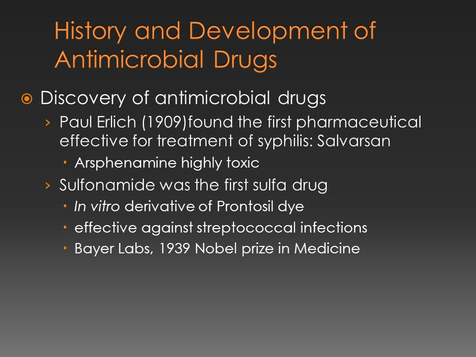 the history of antibiotics development Antibiotics have been called as the single most important therapeutic discovery in the history of medicine  been known to contribute the development of antibiotic.