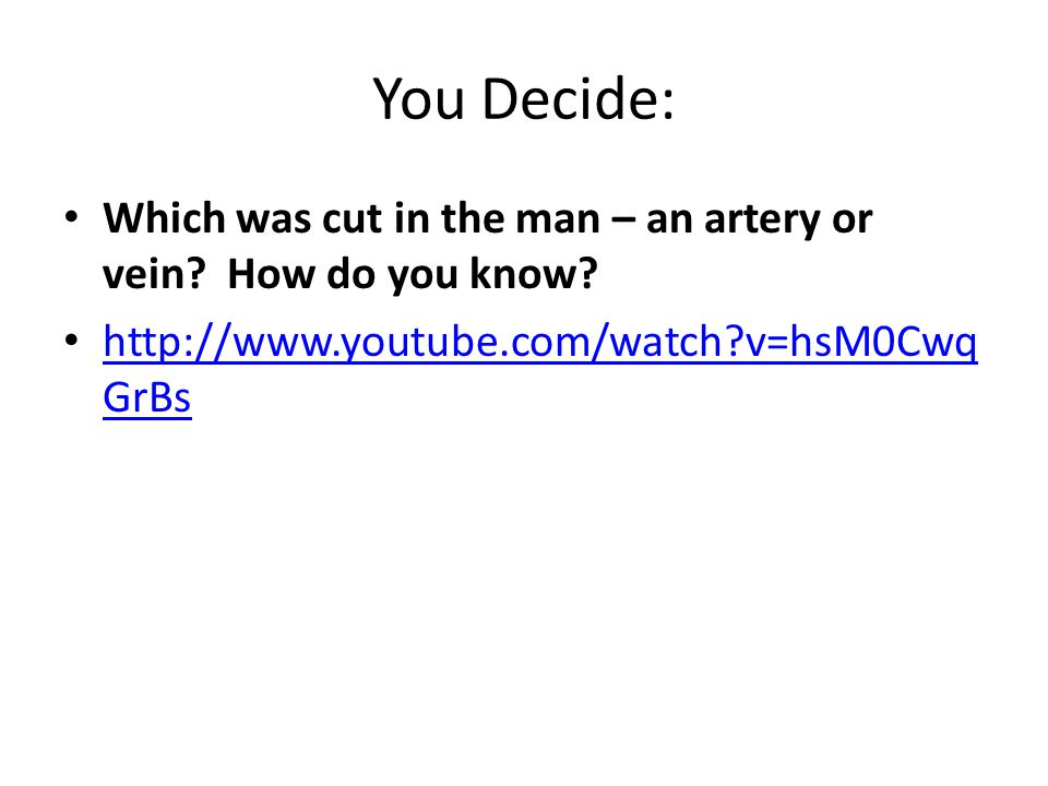 You Decide: Which was cut in the man – an artery or vein.
