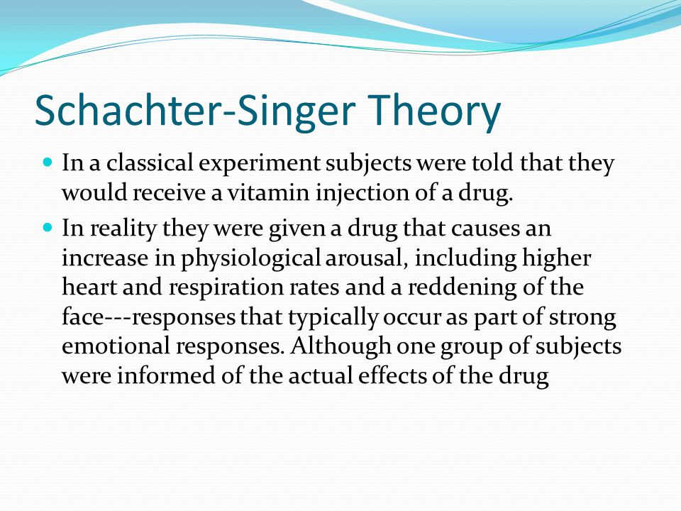 emotions emotion and schachter singer theory In the 1960s, stanley schachter and jerome singer proposed a different theory to explain emotion they said that people's experience of emotion depends on two factors: physiological arousal and the cognitive interpretation of that arousal.