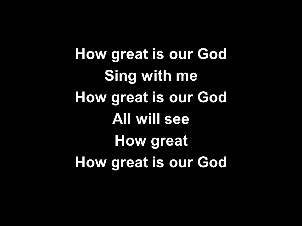 How great is our God Sing with me All will see How great