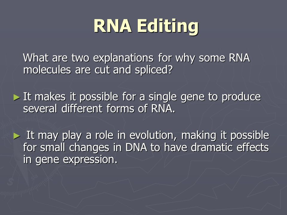 RNA Editing What are two explanations for why some RNA molecules are cut and spliced