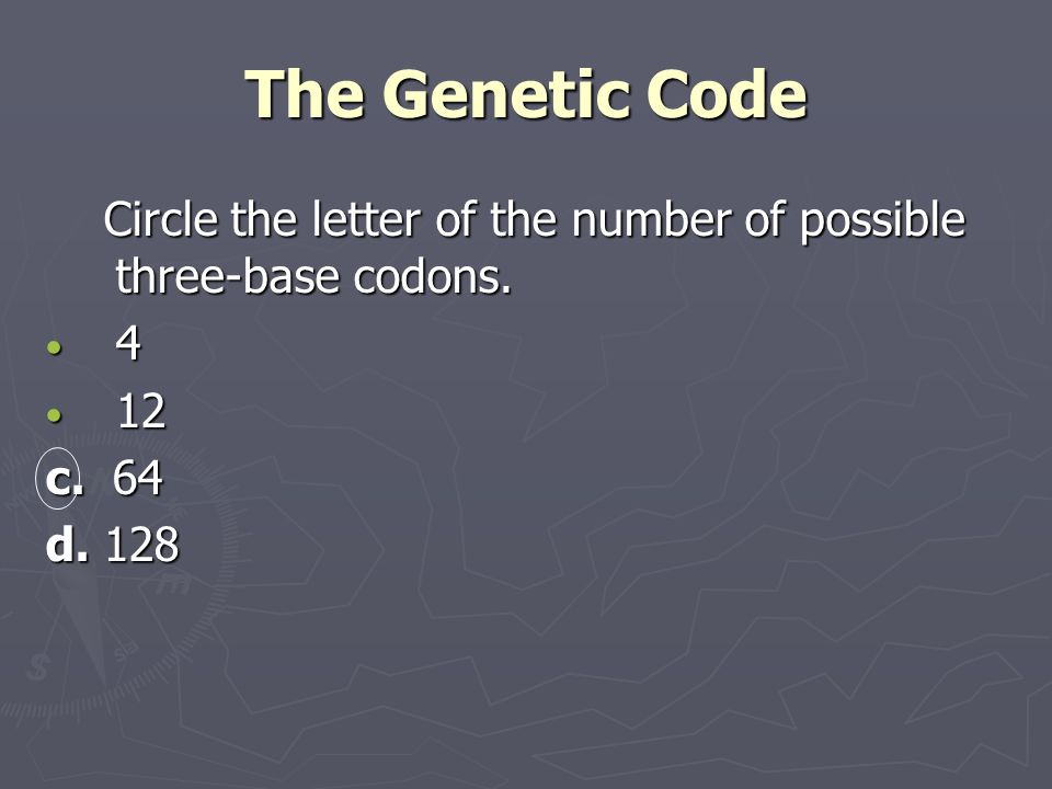 The Genetic Code Circle the letter of the number of possible three-base codons c. 64 d. 128