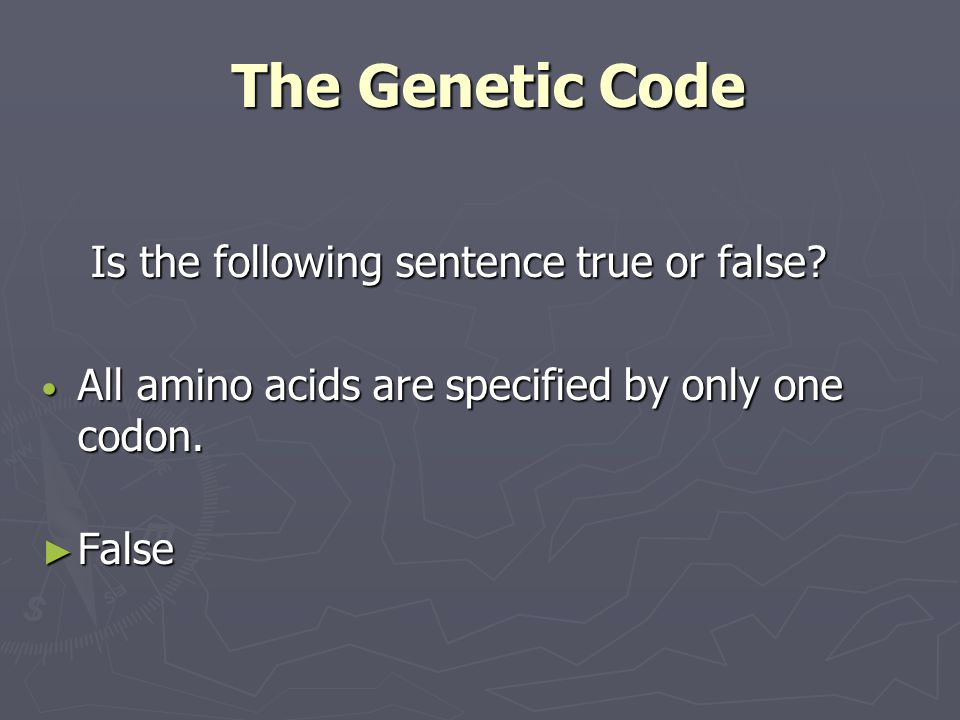 The Genetic Code Is the following sentence true or false