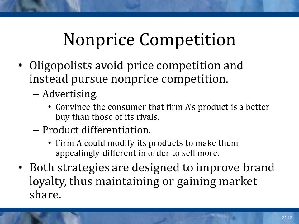 Nonprice Competition Oligopolists avoid price competition and instead pursue nonprice competition. Advertising.