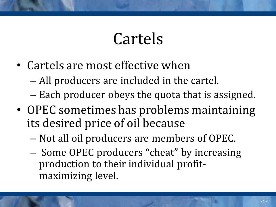 Cartels Cartels are most effective when
