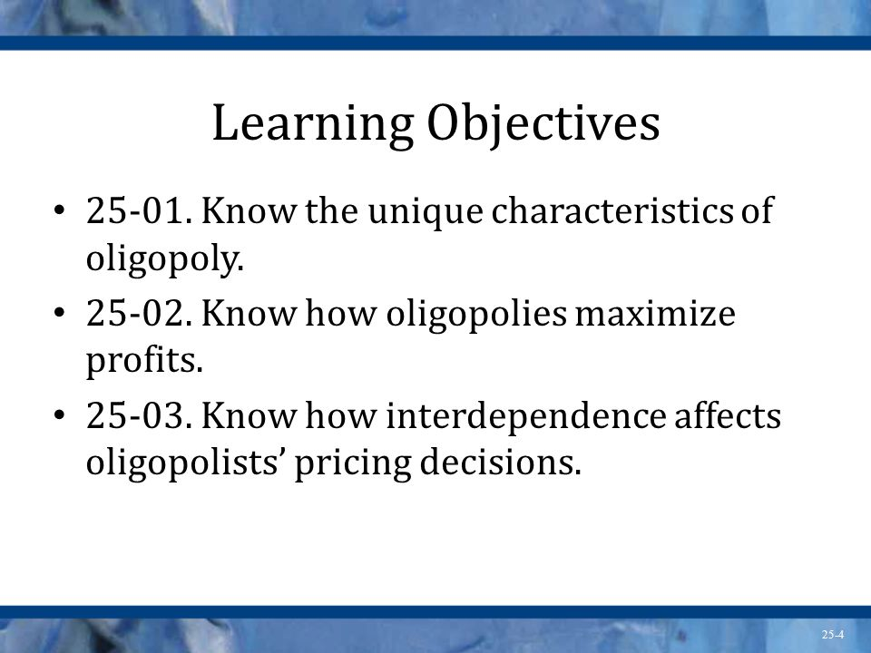 Learning Objectives Know the unique characteristics of oligopoly Know how oligopolies maximize profits.