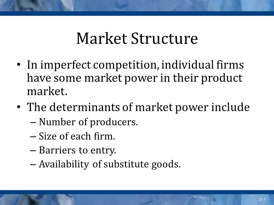 Market Structure In imperfect competition, individual firms have some market power in their product market.